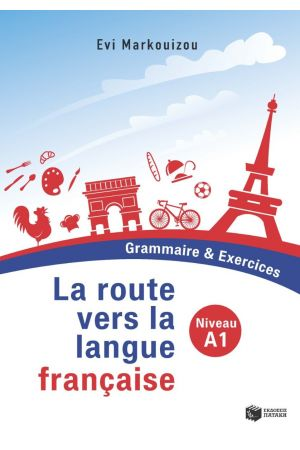 LA ROUTE VERS LA LANGUE FRANCAISE NIVEAU A1 - GRAMMAIRE ET EXERCICES