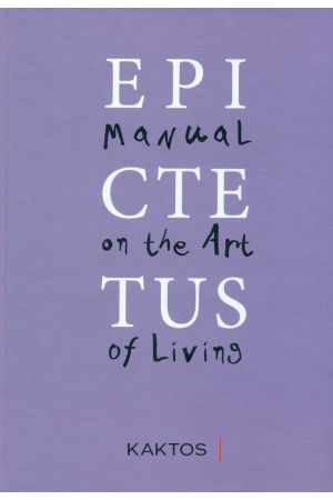 EPICTETUS: MANUAL ON THE ART OF LIVING