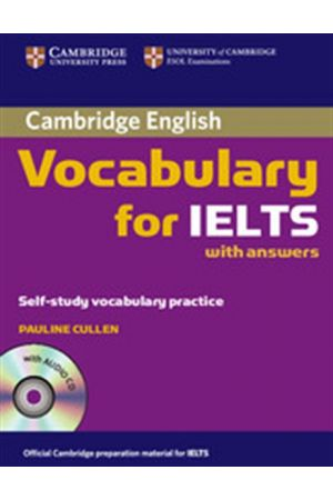 CAMBRIDGE VOCABULARY FOR IELTS STUDENT'S BOOK (+CD) WITH ANSWERS