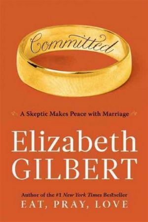 COMMITTED: A SKEPTIC MAKES PEACE WITH MARRIAGE (HARDCOVER)