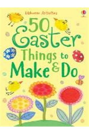 USBORNE ACTIVITIES : 50 EASTER THINGS TO MAKE & DO PB (ENGLISH)