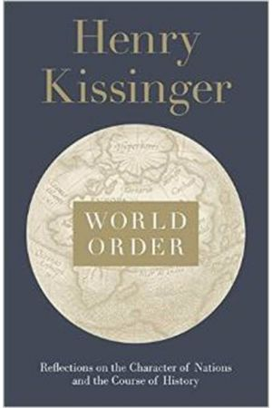WORLD ORDER: REFLECTIONS ON THE CHARACTER OF NATIONS AND THE COURSE OF HISTORY HARDCOVER