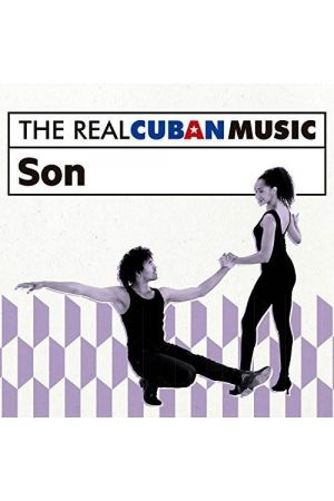 THE REAL CUBAN MUSIC: SON (REMASTERED)