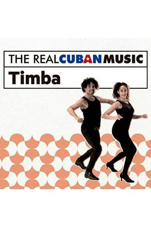 THE REAL CUBAN MUSIC: TIMBA (REMASTERED)